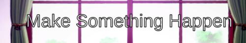 Make Something Happen [Final]